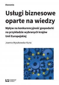 Usługi biznesowe oparte na wiedzy. Wpływ na konkurencyjność gospodarki na przykładzie wybranych krajów Unii Europejskiej - Joanna Wyszkowska-Kuna - ebook
