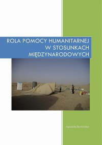 Rola pomocy humanitarnej w stosunkach międzynarodowych - Agnieszka Skowrońska - ebook