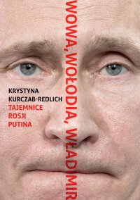 Wowa, Wołodia, Władimir. Tajemnice Rosji Putina - Krystyna Kurczab-Redlich - ebook