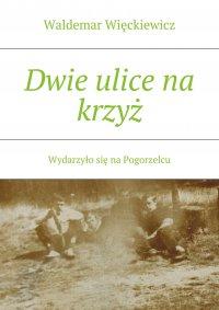 Dwie ulice na krzyż - Waldemar Więckiewicz - ebook