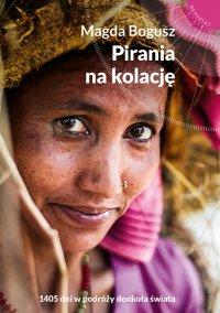 Pirania na kolację. 1405 dni w podróży dookoła świata - Magda Bogusz - ebook