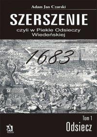 Szerszenie, czyli w piekle Odsieczy Wiedeńskiej. Tom I Odsiecz - Adam Jan Czarski - ebook