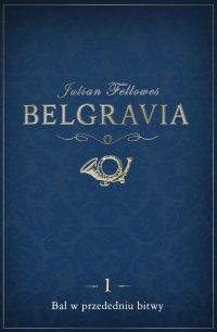 Belgravia Bal w przededniu bitwy. Odcinek 1 - Julian Fellowes - ebook