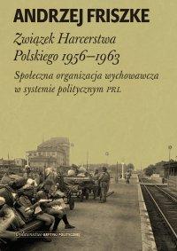 Związek Harcerstwa Polskiego 1956-1963 - Andrzej Friszke - ebook