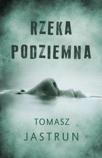 Rzeka podziemna - Tomasz Jastrun - ebook