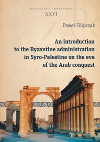 An introduction to the Byzantine administration in Syro-Palestine on the eve of the Arab conquest