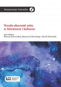 Trwała obecność mitu w literaturze i kulturze - Marzena Karwowska - ebook