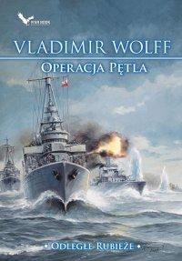 Operacja Pętla. Odległe rubieże - Vladimir Wolff - ebook
