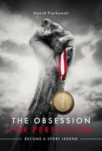 The Obsession for Perfection. Become a sport legend - Dawid Piątkowski - ebook