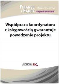 Współpraca koordynatora z księgowością gwarantuje powodzenie projektu
