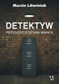 Detektyw. Przygody Stefana Mark'a - Marcin Litwiniuk - ebook