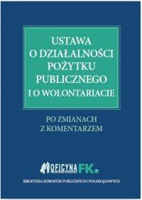 Ustawa o działalności pożytku publicznego i o wolontariacie. Po zmianach. Z komentarzem
