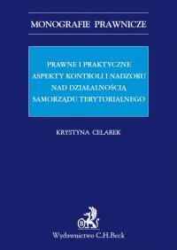 Prawne i praktyczne aspekty kontroli i nadzoru nad działalnością samorządu terytorialnego - Krystyna Celarek - ebook