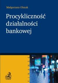 Procykliczność działalności bankowej - Malgorzata Olszak - ebook