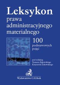 Leksykon prawa administracyjnego materialnego. 100 podstawowych pojęć - Tomasz Bąkowski - ebook