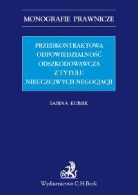 Przedkontraktowa odpowiedzialność odszkodowawcza z tytułu nieuczciwych negocjacji - Sabina Kubsik - ebook