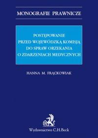 Postępowanie przed Wojewódzką Komisją do spraw orzekania o zdarzeniach medycznych - Hanna Frąckowiak - ebook