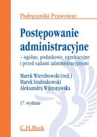 Postępowanie administracyjne - ogólne, podatkowe, egzekucyjne i przed sądami administracyjnymi. Wydanie 17