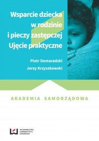 Wsparcie dziecka w rodzinie i pieczy zastępczej. Ujęcie praktyczne - Piotr Domaradzki - ebook