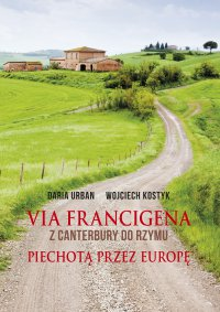 Via Francigena. Z Canterbury do Rzymu. Piechotą przez Europę - Daria Urban - ebook