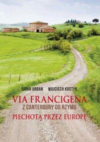 Via Francigena. Z Canterbury do Rzymu. Piechotą przez Europę