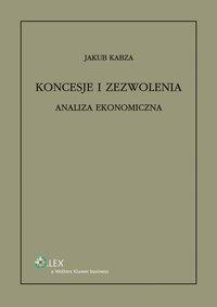 Koncesje i zezwolenia. Analiza ekonomiczna - Jakub Kabza - ebook