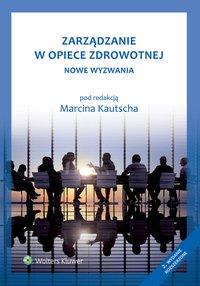 Zarządzanie w opiece zdrowotnej. Nowe wyzwania - Marcin Kautsch - ebook