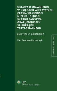 Ustawa o ujawnieniu w księgach wieczystych prawa własności nieruchomości Skarbu Państwa oraz jednostek samorządu terytorialnego - Ewa Bończak-Kucharczyk - ebook