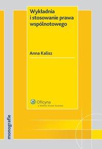 Wykładnia i stosowanie prawa wspólnotowego - Anna Kalisz - ebook