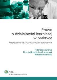 Prawo o działalności leczniczej w praktyce. Przekształcenia zakładów opieki zdrowotnej - Dorota Brzezińska-Grabarczyk - ebook
