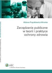 Zarządzanie publiczne w teorii i praktyce ochrony zdrowia - Aldona Frączkiewicz-Wronka - ebook