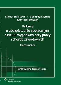 Ustawa o ubezpieczeniu społecznym z tytułu wypadków przy pracy i chorób zawodowych. Komentarz - Krzysztof Ślebzak - ebook