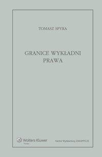 Granice wykładni prawa. Znaczenie językowe tekstu prawnego jako granica wykładni - Tomasz Spyra - ebook
