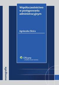 Współuczestnictwo w postępowaniu administracyjnym - Agnieszka Skóra - ebook