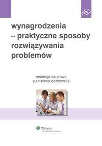 Wynagrodzenia - praktyczne sposoby rozwiązywania problemów - Stanisława Borkowska - ebook