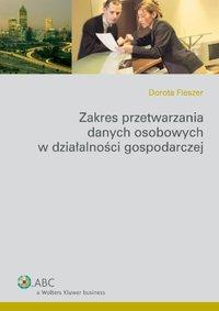Zakres przetwarzania danych osobowych w działalności gospodarczej - Dorota Fleszer - ebook
