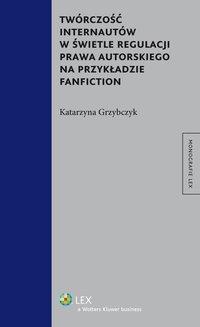 Twórczość internautów w świetle regulacji prawa autorskiego na przykładzie fanfiction - Katarzyna Grzybczyk - ebook