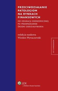 Przeciwdziałanie patologiom na rynkach finansowych od edukacji ekonomicznej po prawnokarne środki oddziaływania - Wiesław Pływaczewski - ebook