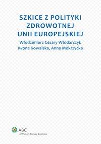 Szkice z polityki zdrowotnej Unii Europejskiej - Włodzimierz Cezary Włodarczyk - ebook