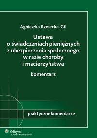 Ustawa o świadczeniach pieniężnych z ubezpieczenia społecznego w razie choroby i macierzyństwa. Komentarz - Agnieszka Rzetecka-Gil - ebook