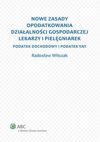 Nowe zasady opodatkowania działalności gospodarczej lekarzy i pielęgniarek - Radosław Witczak - ebook