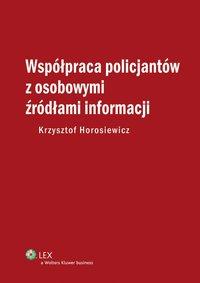 Współpraca policjantów z osobowymi źródłami informacji - Krzysztof Horosiewicz - ebook