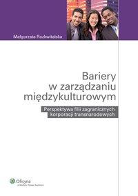 Bariery w zarządzaniu międzykulturowym. Perspektywa filii zagranicznych korporacji transnarodowych - Małgorzata Rozkwitalska - ebook