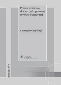 Prawo właściwe dla autorskoprawnej umowy licencyjnej - Katarzyna Grzybczyk - ebook