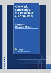 Obowiązki administracji w komunikacji elektronicznej - Aleksandra Monarcha-Matlak - ebook