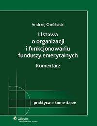 Ustawa o organizacji i funkcjonowaniu funduszy emerytalnych. Komentarz - Andrzej Chróścicki - ebook