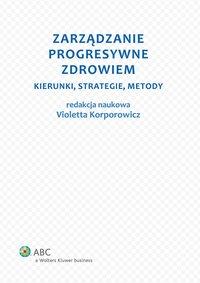 Zarządzanie progresywne zdrowiem. Kierunki, strategie, metody - Violetta Korporowicz - ebook