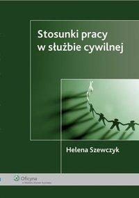 Stosunki pracy w służbie cywilnej - Helena Szewczyk - ebook