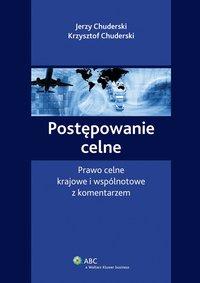Postępowanie celne. Prawo celne krajowe i wspólnotowe z komentarzem - Krzysztof Chuderski - ebook