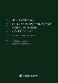 Orzecznictwo Trybunału Sprawiedliwości Unii Europejskiej z zakresu VAT. Komentarz - Roman Namysłowski - ebook
